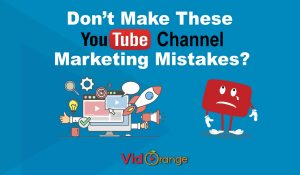 Don't Make These YouTube Channel Marketing Mistakes? – VidOrange.com