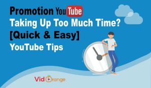 Promotion YouTube Taking Up Too Much Time? [Quick & Easy] YouTube Tips