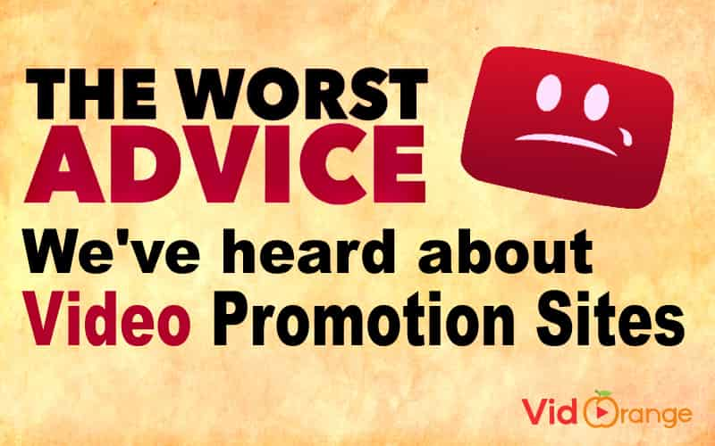 The [Worst Advises] we've heard about Video Promotion Sites.