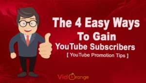 The 4 [Easy Ways] to Gain YouTube Subscribers | YouTube Promotion Tips